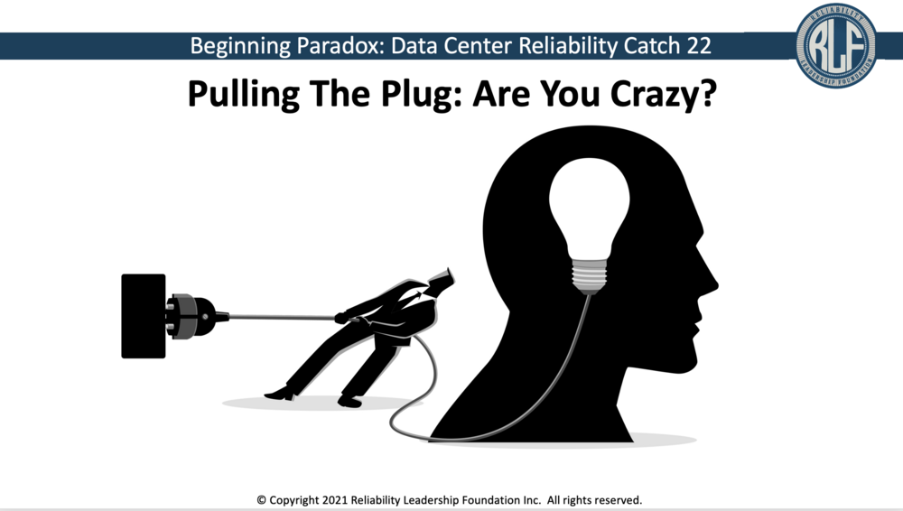 Data Center Reliability Catch 22: Pulling The Plug? Are You Crazy?